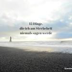 Heute sterbe ich – 15 Dinge, die ich am Sterbebett niemals sagen werde